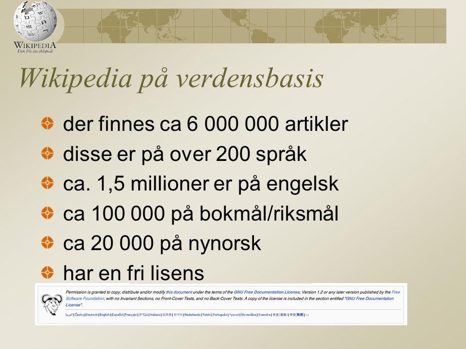Wikipedia på verdensbasis der finnes ca 6 000 000 artikler disse er på over 200 språk ca. 1,5 millioner er på engelsk ca 100 000 på bokmål/riksmål ca