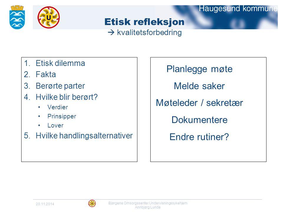 20.11.2014 Bjørgene Omsorgssenter Undervisningssykehjem Annbjørg Lunde Etisk refleksjon  kvalitetsforbedring 1.Etisk dilemma 2.Fakta 3.Berørte parter