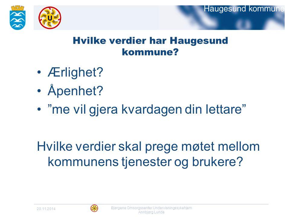 """20.11.2014 Bjørgene Omsorgssenter Undervisningssykehjem Annbjørg Lunde Hvilke verdier har Haugesund kommune? Ærlighet? Åpenhet? """"me vil gjera kvardage"""