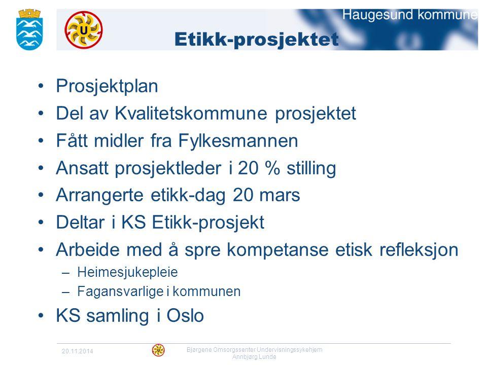 20.11.2014 Bjørgene Omsorgssenter Undervisningssykehjem Annbjørg Lunde Etikk-prosjektet Prosjektplan Del av Kvalitetskommune prosjektet Fått midler fr
