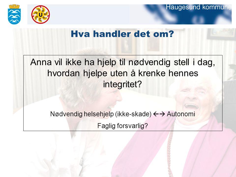 Anna vil ikke ha hjelp til nødvendig stell i dag, hvordan hjelpe uten å krenke hennes integritet? Nødvendig helsehjelp (ikke-skade)  Autonomi Faglig
