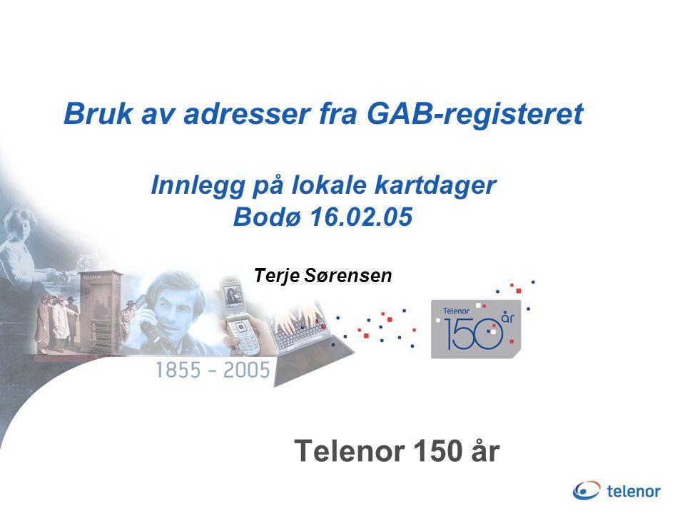 Telenor 150 år Bruk av adresser fra GAB-registeret Innlegg på lokale kartdager Bodø 16.02.05 Terje Sørensen