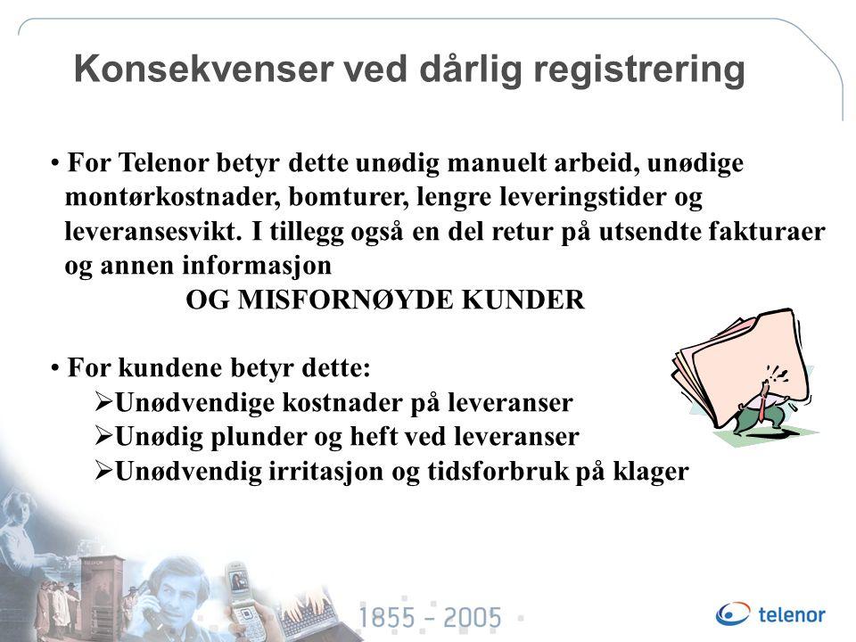 Konsekvenser ved dårlig registrering For Telenor betyr dette unødig manuelt arbeid, unødige montørkostnader, bomturer, lengre leveringstider og leveransesvikt.