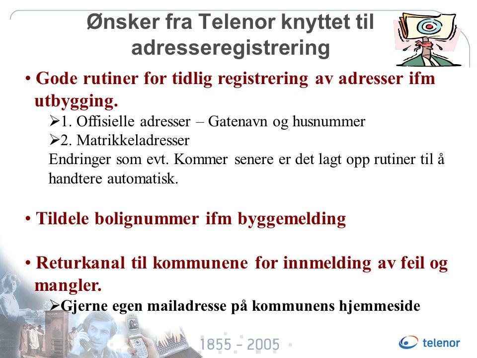Ønsker fra Telenor knyttet til adresseregistrering Gode rutiner for tidlig registrering av adresser ifm utbygging.