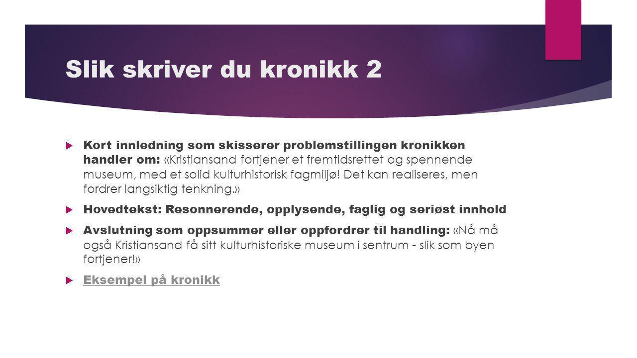 Slik skriver du kronikk 2  Kort innledning som skisserer problemstillingen kronikken handler om: «Kristiansand fortjener et fremtidsrettet og spennen