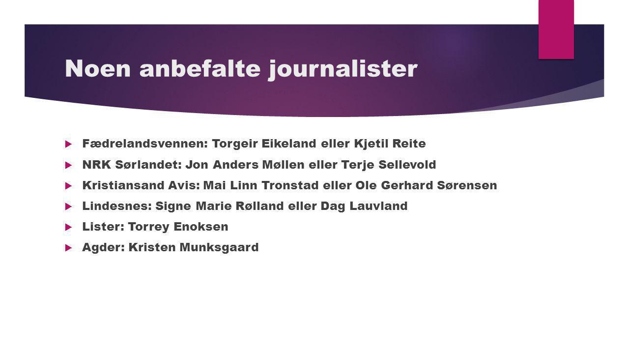 Noen anbefalte journalister  Fædrelandsvennen: Torgeir Eikeland eller Kjetil Reite  NRK Sørlandet: Jon Anders Møllen eller Terje Sellevold  Kristia