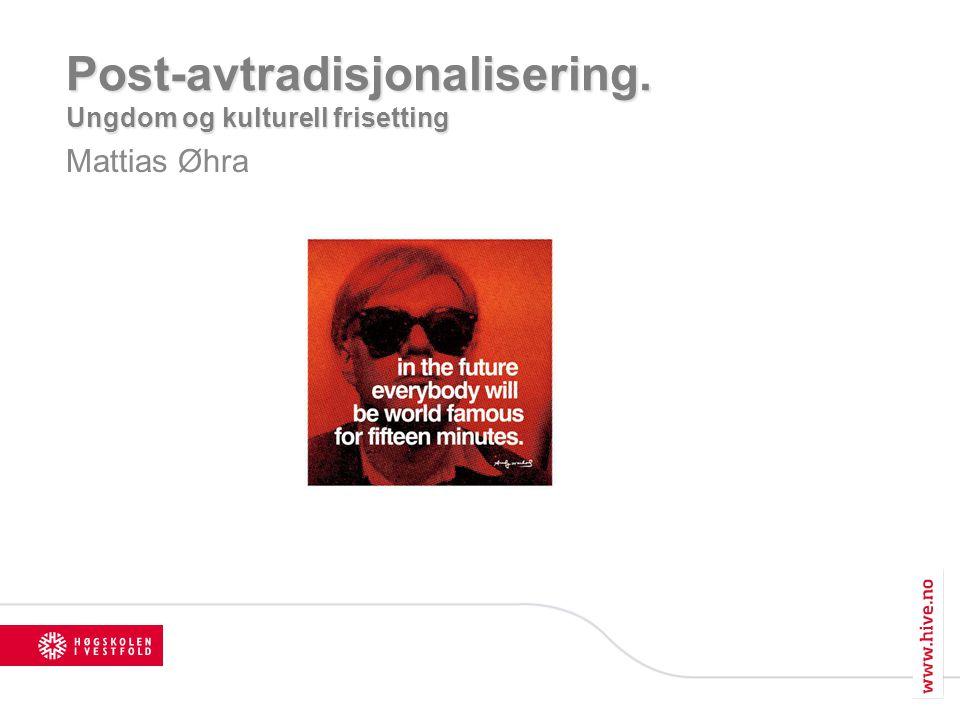 Post-avtradisjonalisering. Ungdom og kulturell frisetting Mattias Øhra