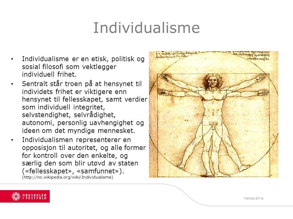 Individualisme Individualisme er en etisk, politisk og sosial filosofi som vektlegger individuell frihet. Sentralt står troen på at hensynet til indiv