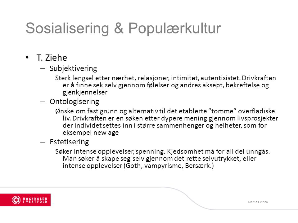 Sosialisering & Populærkultur T. Ziehe – Subjektivering Sterk lengsel etter nærhet, relasjoner, intimitet, autentisistet. Drivkraften er å finne sek s