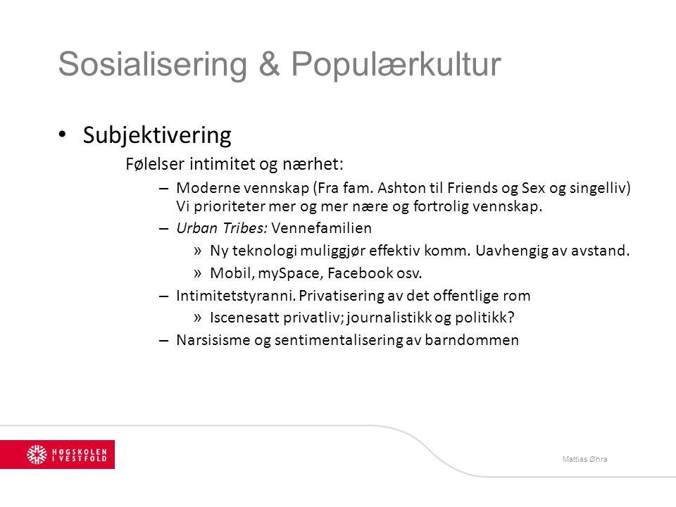 Sosialisering & Populærkultur Ontologisering eks: – RealityTV: Farmen, Robinson, bondebryllup, 71 gr.nord, Den store reisen.