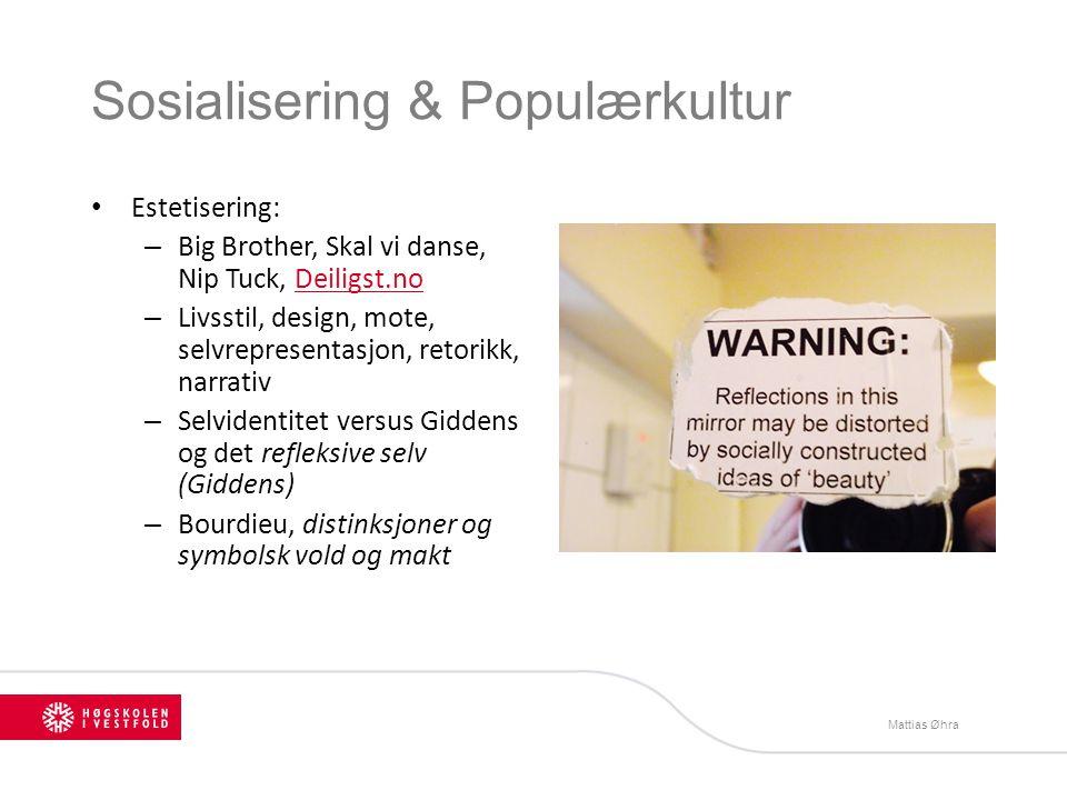 Sosialisering & Populærkultur Estetisering: – Big Brother, Skal vi danse, Nip Tuck, Deiligst.noDeiligst.no – Livsstil, design, mote, selvrepresentasjo
