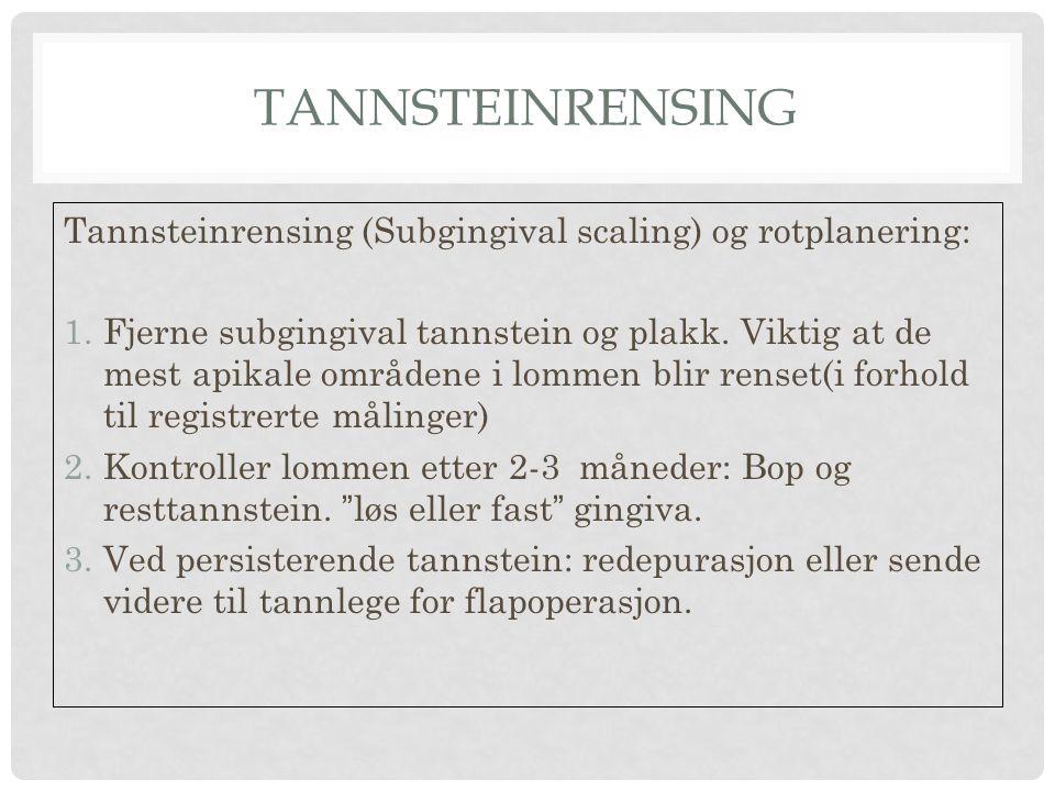 TANNSTEINRENSING Tannsteinrensing (Subgingival scaling) og rotplanering: 1.Fjerne subgingival tannstein og plakk. Viktig at de mest apikale områdene i
