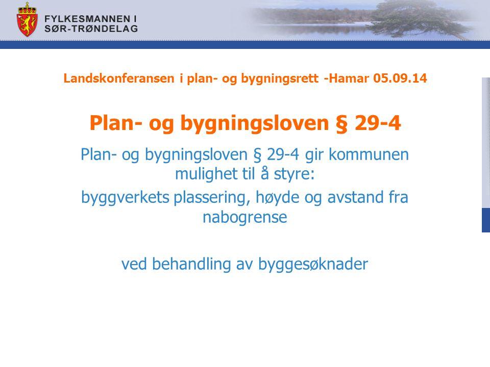 Landskonferansen i plan- og bygningsrett -Hamar 05.09.14 Plan- og bygningsloven § 29-4 Plan- og bygningsloven § 29-4 gir kommunen mulighet til å styre