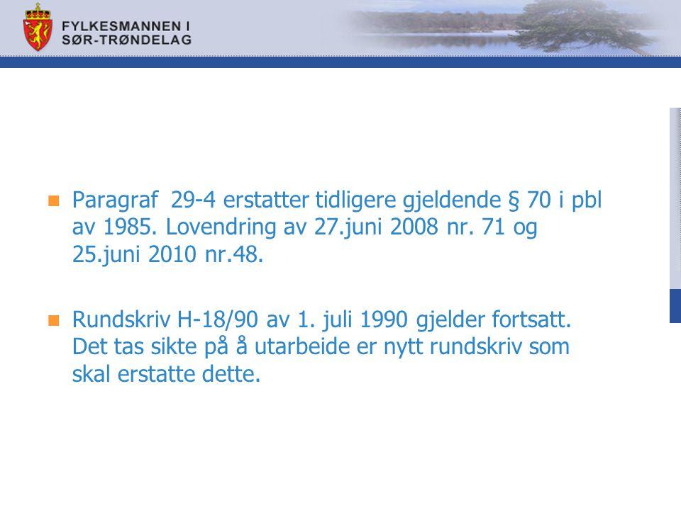 Paragraf 29-4 erstatter tidligere gjeldende § 70 i pbl av 1985. Lovendring av 27.juni 2008 nr. 71 og 25.juni 2010 nr.48. Rundskriv H-18/90 av 1. juli