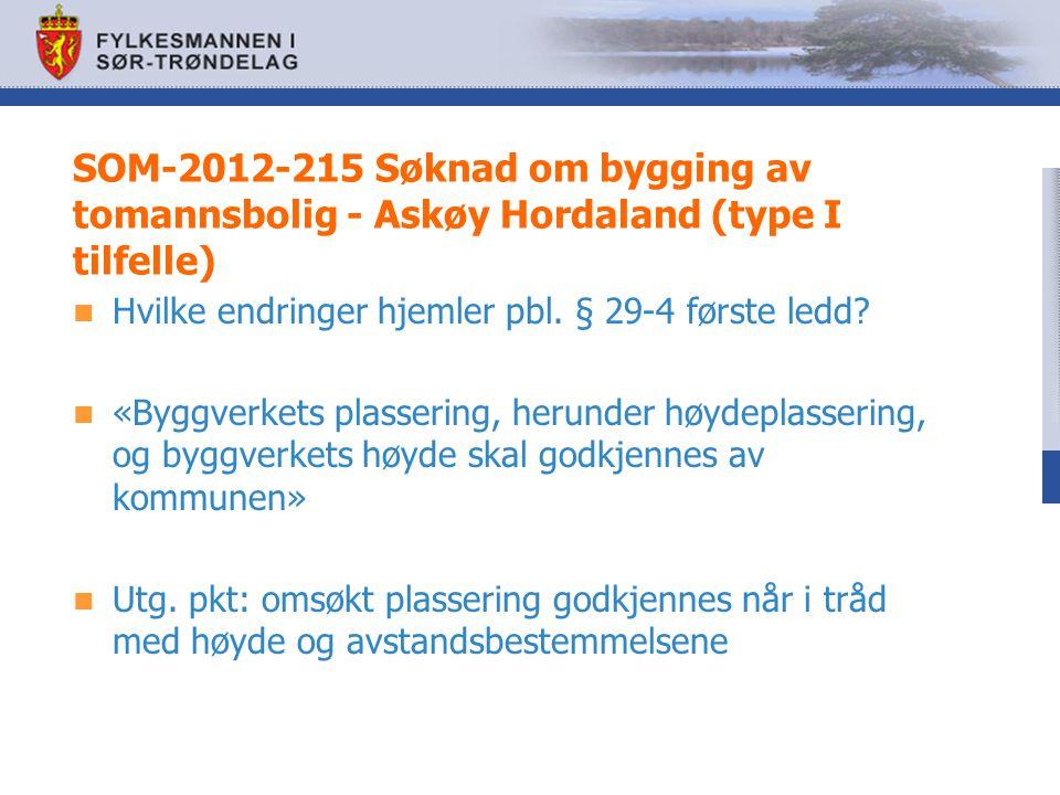 SOM-2012-215 Søknad om bygging av tomannsbolig - Askøy Hordaland (type I tilfelle) Hvilke endringer hjemler pbl. § 29-4 første ledd? «Byggverkets plas