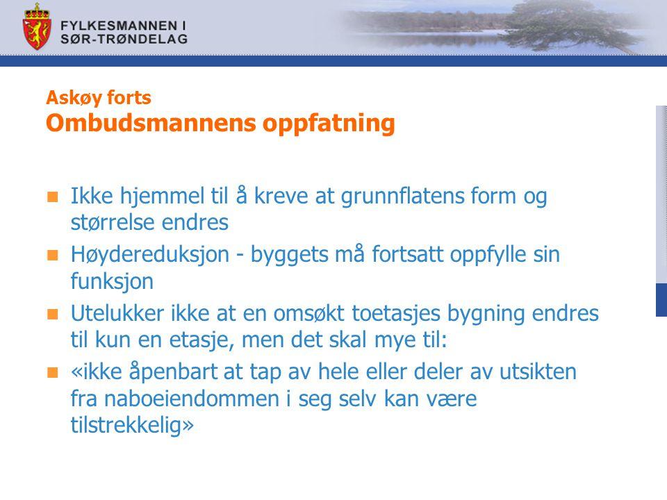 Askøy forts Ombudsmannens oppfatning Ikke hjemmel til å kreve at grunnflatens form og størrelse endres Høydereduksjon - byggets må fortsatt oppfylle s