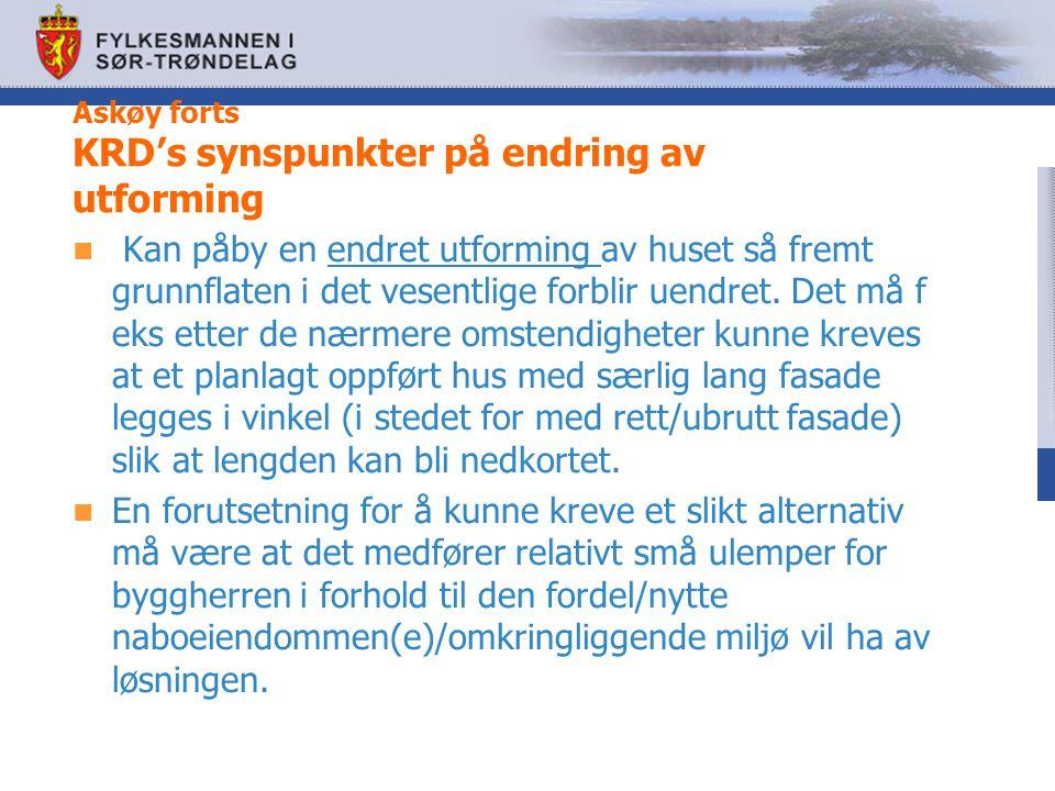 Askøy forts KRD's synspunkter på endring av utforming Kan påby en endret utforming av huset så fremt grunnflaten i det vesentlige forblir uendret. Det