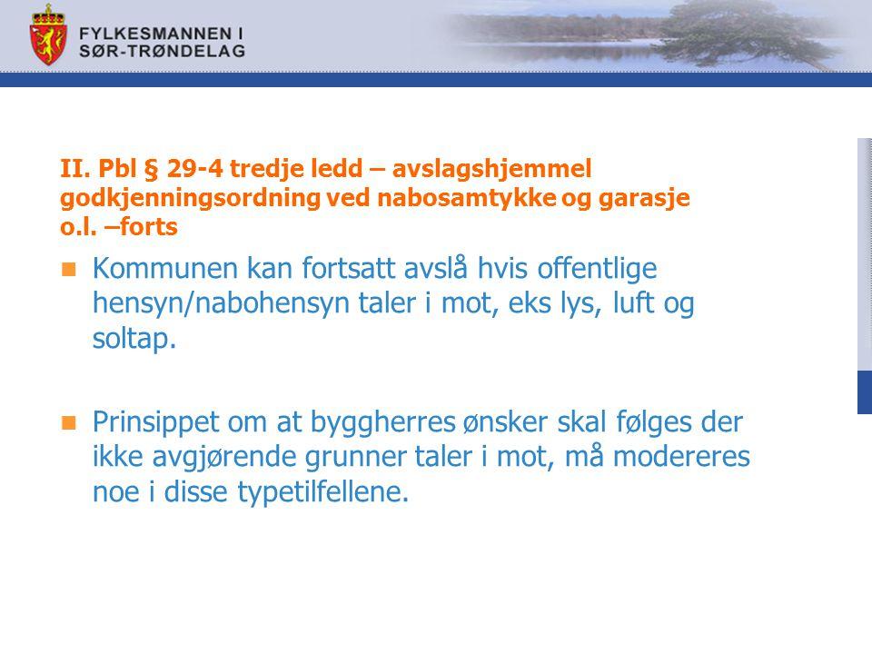 II. Pbl § 29-4 tredje ledd – avslagshjemmel godkjenningsordning ved nabosamtykke og garasje o.l. –forts Kommunen kan fortsatt avslå hvis offentlige he