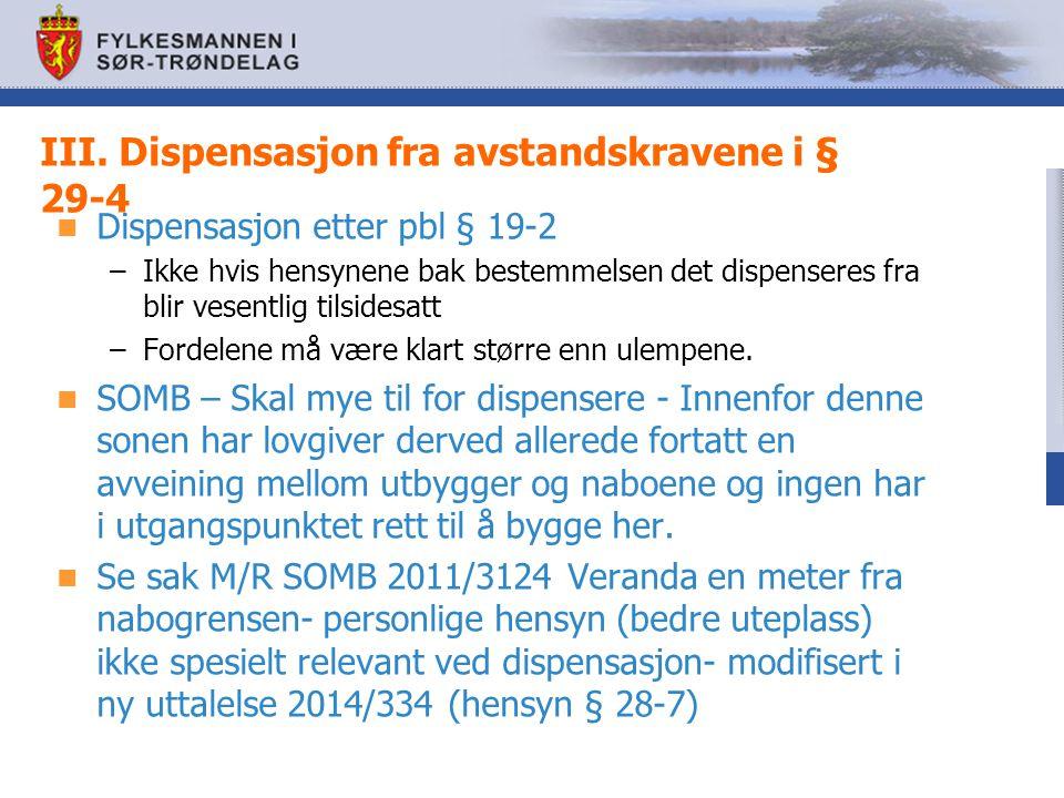 III. Dispensasjon fra avstandskravene i § 29-4 Dispensasjon etter pbl § 19-2 –Ikke hvis hensynene bak bestemmelsen det dispenseres fra blir vesentlig