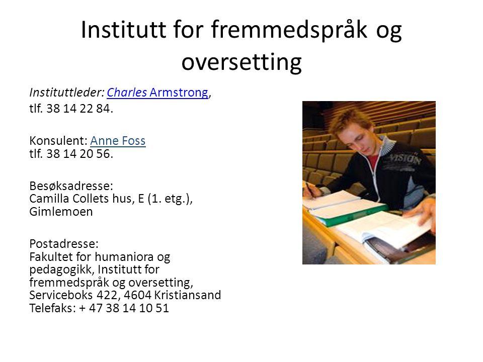 Institutt for fremmedspråk og oversetting Instituttleder: Charles Armstrong,Charles Armstrong tlf. 38 14 22 84. Konsulent: Anne Foss tlf. 38 14 20 56.