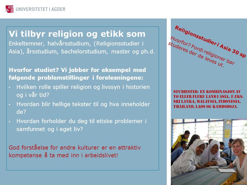 Vi tilbyr religion og etikk som Enkeltemner, halvårsstudium, (Religionsstudier i Asia), årsstudium, bachelorstudium, master og ph.d. Hvorfor studiet?