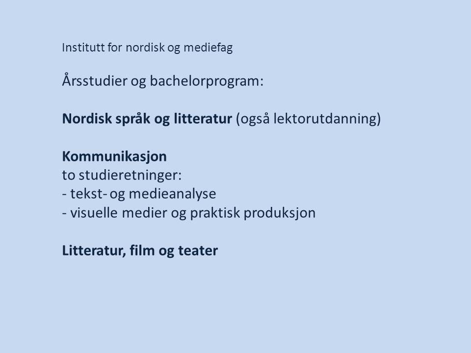 Institutt for nordisk og mediefag Årsstudier og bachelorprogram: Nordisk språk og litteratur (også lektorutdanning) Kommunikasjon to studieretninger: