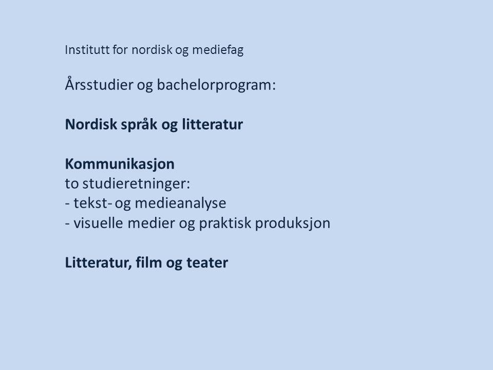 Institutt for nordisk og mediefag Årsstudier og bachelorprogram: Nordisk språk og litteratur Kommunikasjon to studieretninger: - tekst- og medieanalys