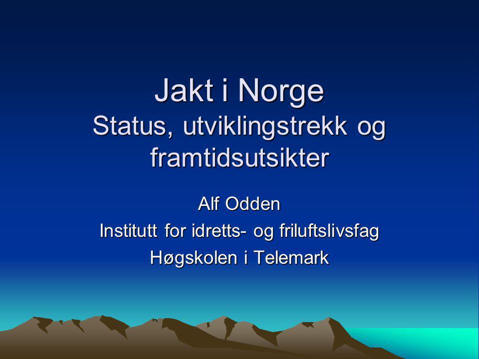 Jakt i Norge Status, utviklingstrekk og framtidsutsikter Alf Odden Institutt for idretts- og friluftslivsfag Høgskolen i Telemark