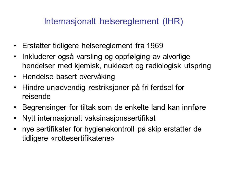 Internasjonalt helsereglement (IHR) Erstatter tidligere helsereglement fra 1969 Inkluderer også varsling og oppfølging av alvorlige hendelser med kjem