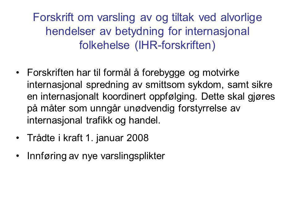 Forskrift om varsling av og tiltak ved alvorlige hendelser av betydning for internasjonal folkehelse (IHR-forskriften) Forskriften har til formål å fo