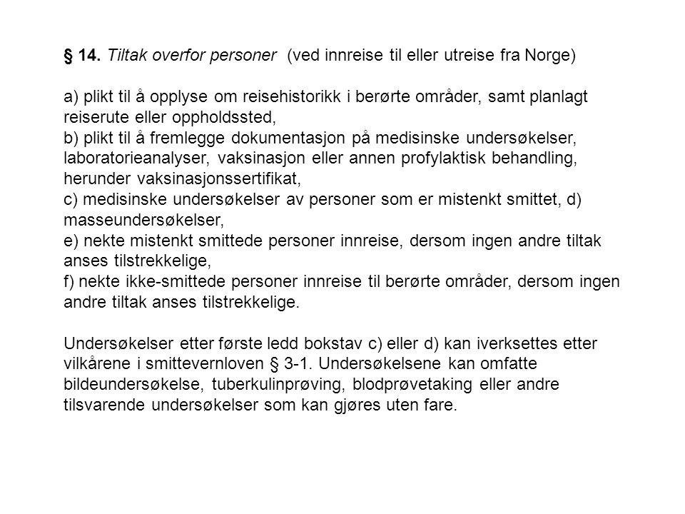 § 14. Tiltak overfor personer (ved innreise til eller utreise fra Norge) a) plikt til å opplyse om reisehistorikk i berørte områder, samt planlagt rei