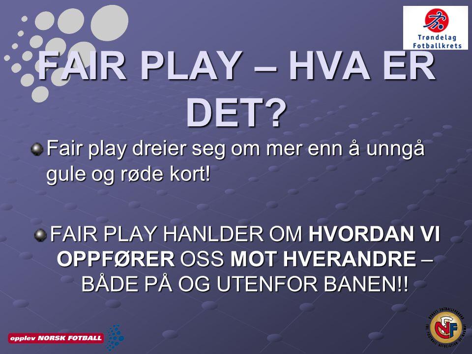 FAIR PLAY – HVA ER DET. Fair play dreier seg om mer enn å unngå gule og røde kort.