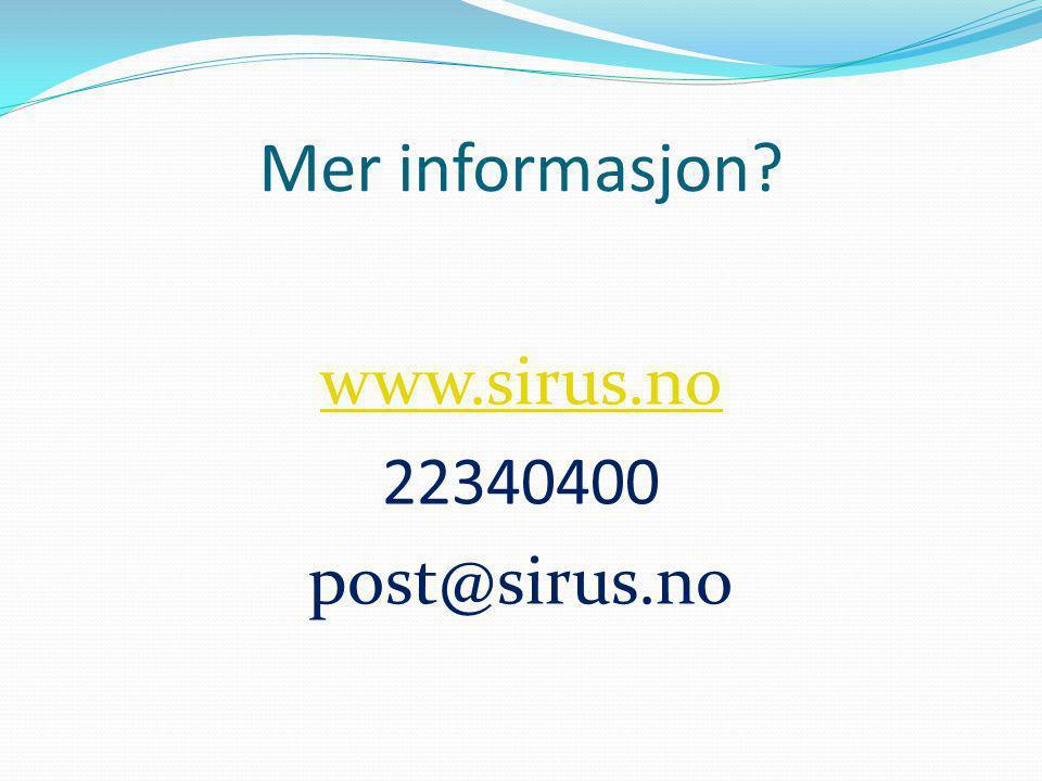 Mer informasjon? www.sirus.no 22340400 post@sirus.no