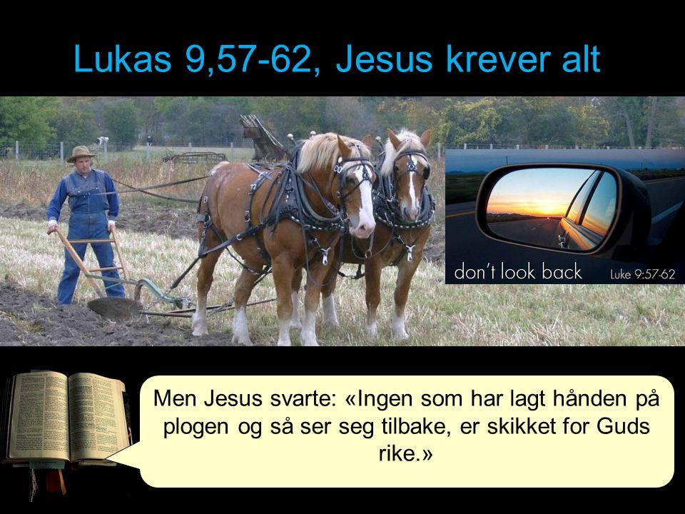 Lukas 9,57-62, Jesus krever alt Se opp og fram.