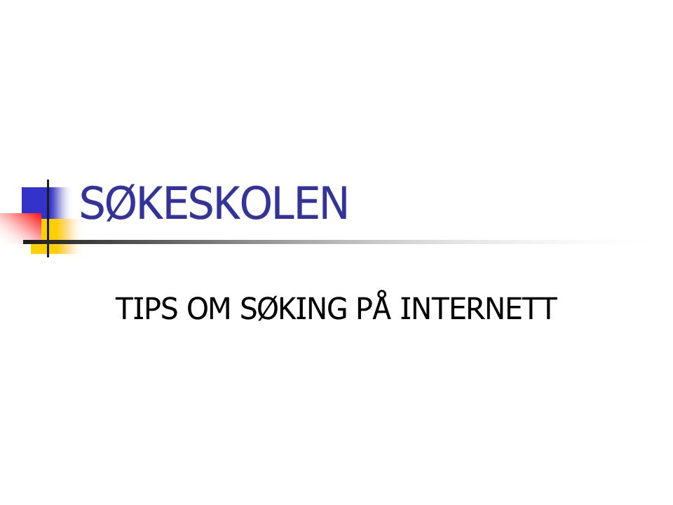 SØKESKOLEN TIPS OM SØKING PÅ INTERNETT