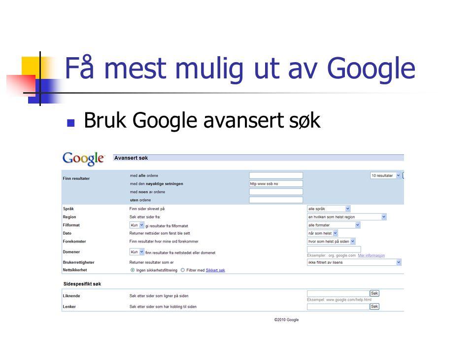 Få mest mulig ut av Google Bruk Google avansert søk