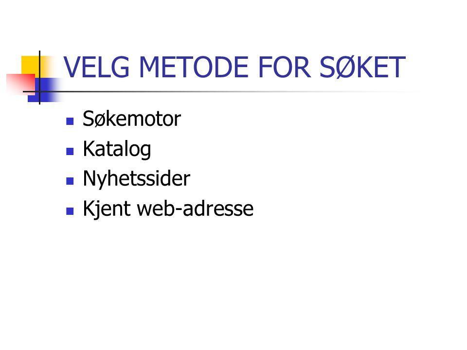 VELG METODE FOR SØKET Søkemotor Katalog Nyhetssider Kjent web-adresse