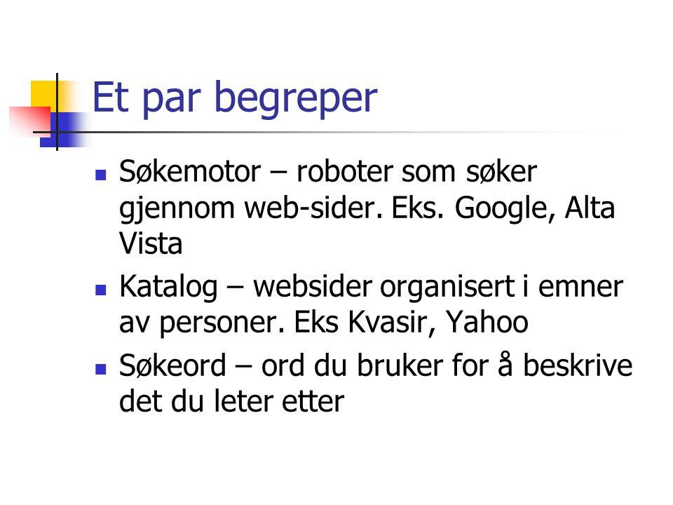 Et par begreper Søkemotor – roboter som søker gjennom web-sider.
