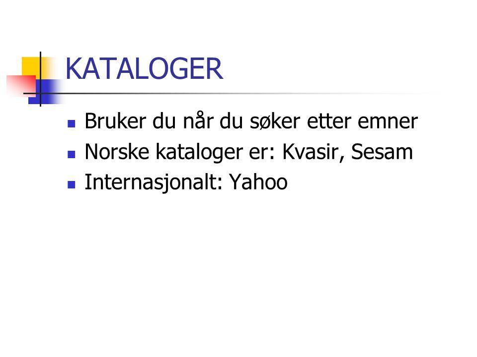 KATALOGER Bruker du når du søker etter emner Norske kataloger er: Kvasir, Sesam Internasjonalt: Yahoo