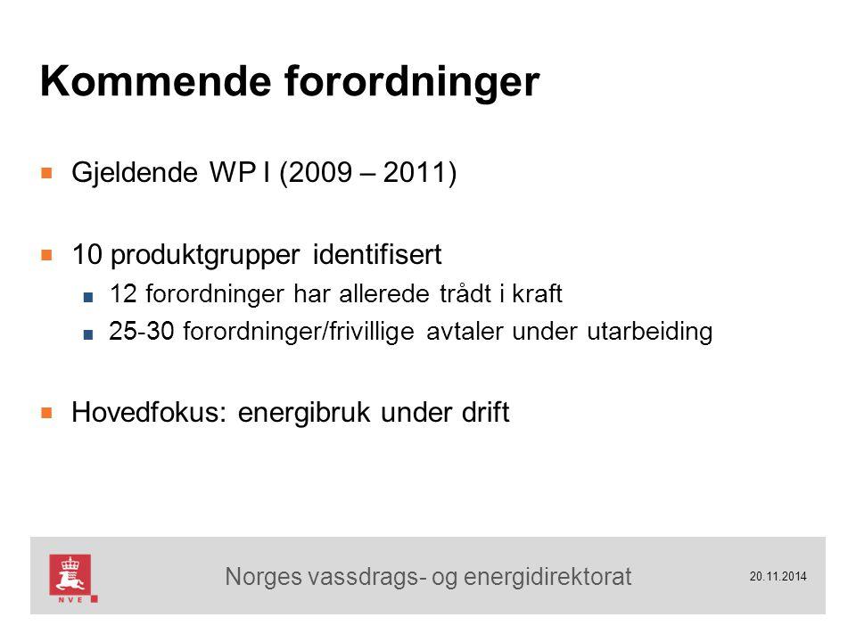 Norges vassdrags- og energidirektorat Kommende forordninger ■ Gjeldende WP I (2009 – 2011) ■ 10 produktgrupper identifisert ■ 12 forordninger har allerede trådt i kraft ■ 25-30 forordninger/frivillige avtaler under utarbeiding ■ Hovedfokus: energibruk under drift 20.11.2014