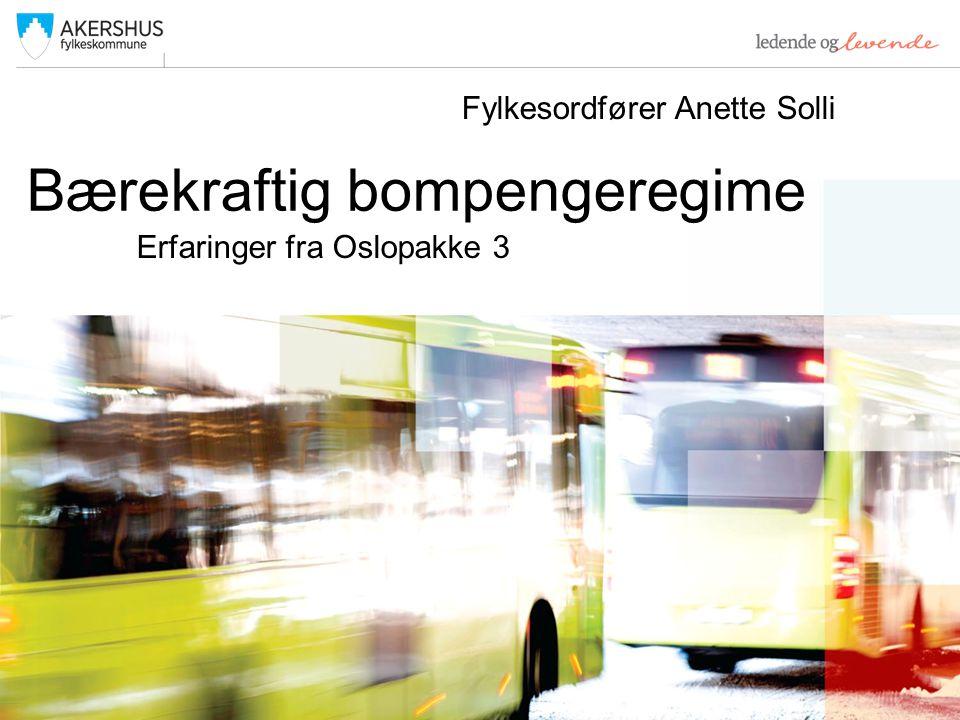 Bærekraftig bompengeregime Erfaringer fra Oslopakke 3 Fylkesordfører Anette Solli