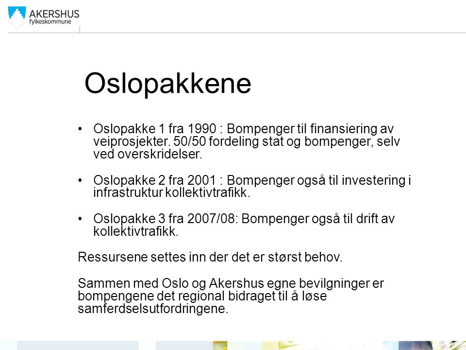 Oslopakkene Oslopakke 1 fra 1990 : Bompenger til finansiering av veiprosjekter.
