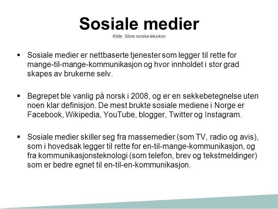 Sosiale medier Kilde: Store norske leksikon  Sosiale medier er nettbaserte tjenester som legger til rette for mange-til-mange-kommunikasjon og hvor i
