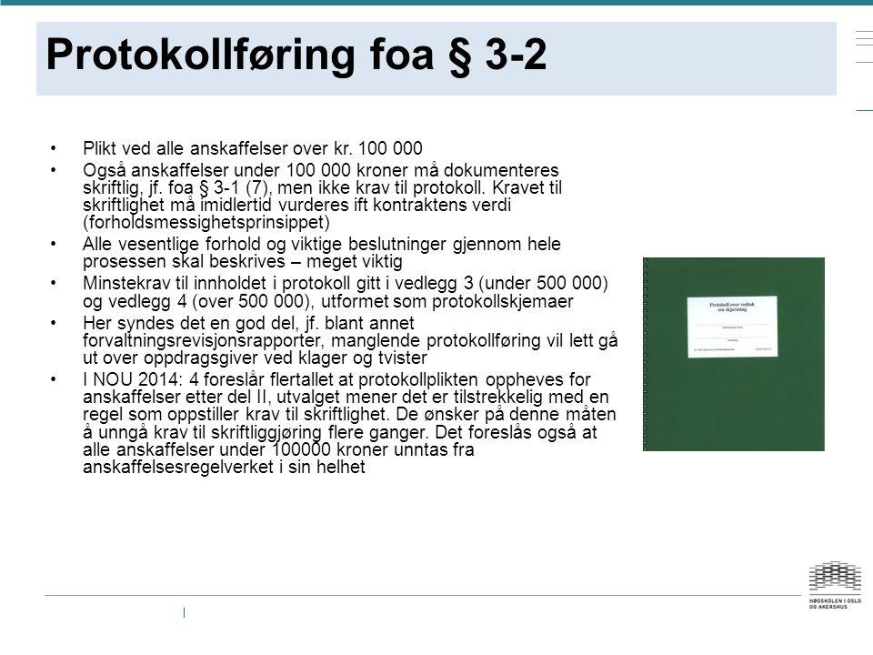 Protokollføring foa § 3-2 Plikt ved alle anskaffelser over kr. 100 000 Også anskaffelser under 100 000 kroner må dokumenteres skriftlig, jf. foa § 3-1
