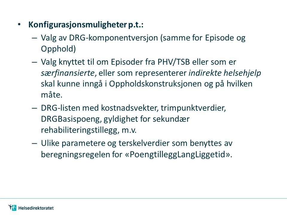 Konfigurasjonsmuligheter p.t.: – Valg av DRG-komponentversjon (samme for Episode og Opphold) – Valg knyttet til om Episoder fra PHV/TSB eller som er s
