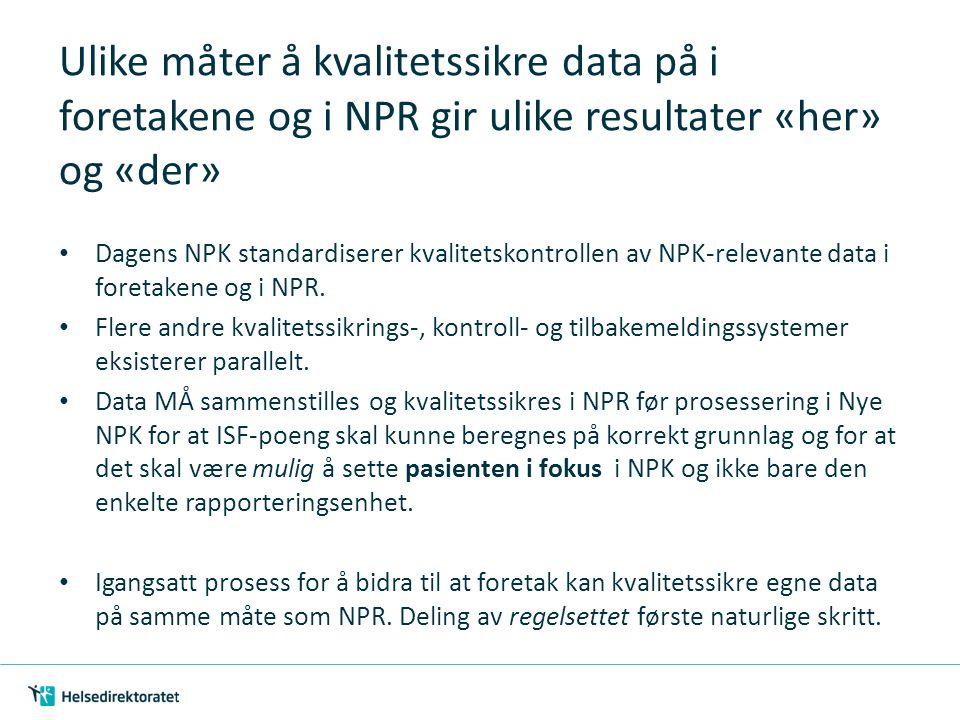 Ulike måter å kvalitetssikre data på i foretakene og i NPR gir ulike resultater «her» og «der» Dagens NPK standardiserer kvalitetskontrollen av NPK-re