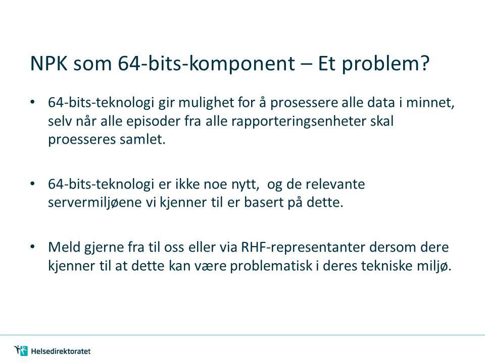 NPK som 64-bits-komponent – Et problem? 64-bits-teknologi gir mulighet for å prosessere alle data i minnet, selv når alle episoder fra alle rapporteri