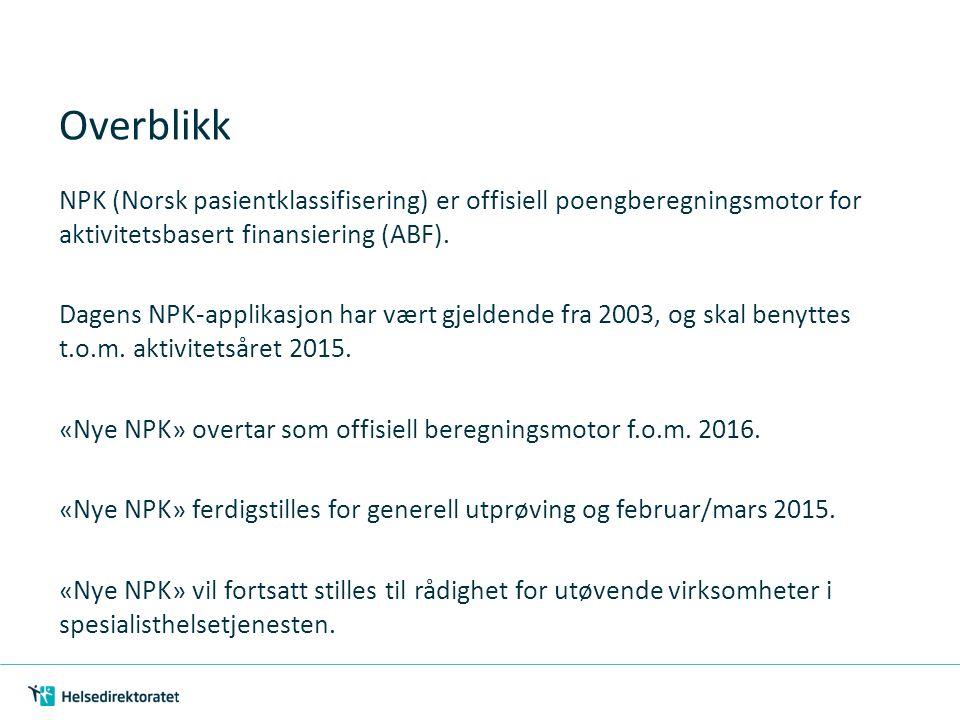 NPK – En Aktivitetsberegningskomponent med lignende funksjoner hos ulike aktører Muliggjøre produksjon av styringsinfor masjon i utøvende virksomheter Muliggjøre produksjon av styringsdata og helsestatistikk i NPR ABF- forvaltning NPK