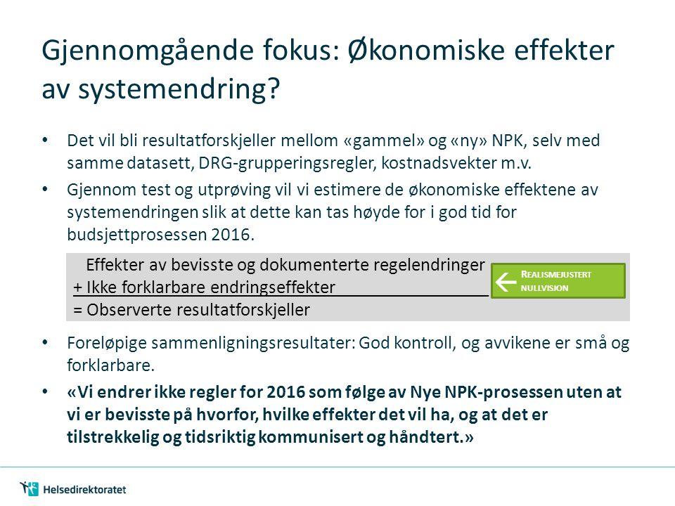 Gjennomgående fokus: Økonomiske effekter av systemendring? Det vil bli resultatforskjeller mellom «gammel» og «ny» NPK, selv med samme datasett, DRG-g