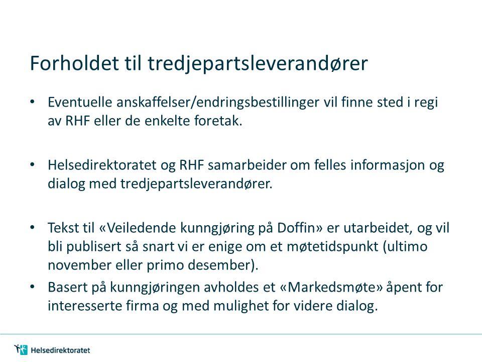 Forholdet til tredjepartsleverandører Eventuelle anskaffelser/endringsbestillinger vil finne sted i regi av RHF eller de enkelte foretak. Helsedirekto
